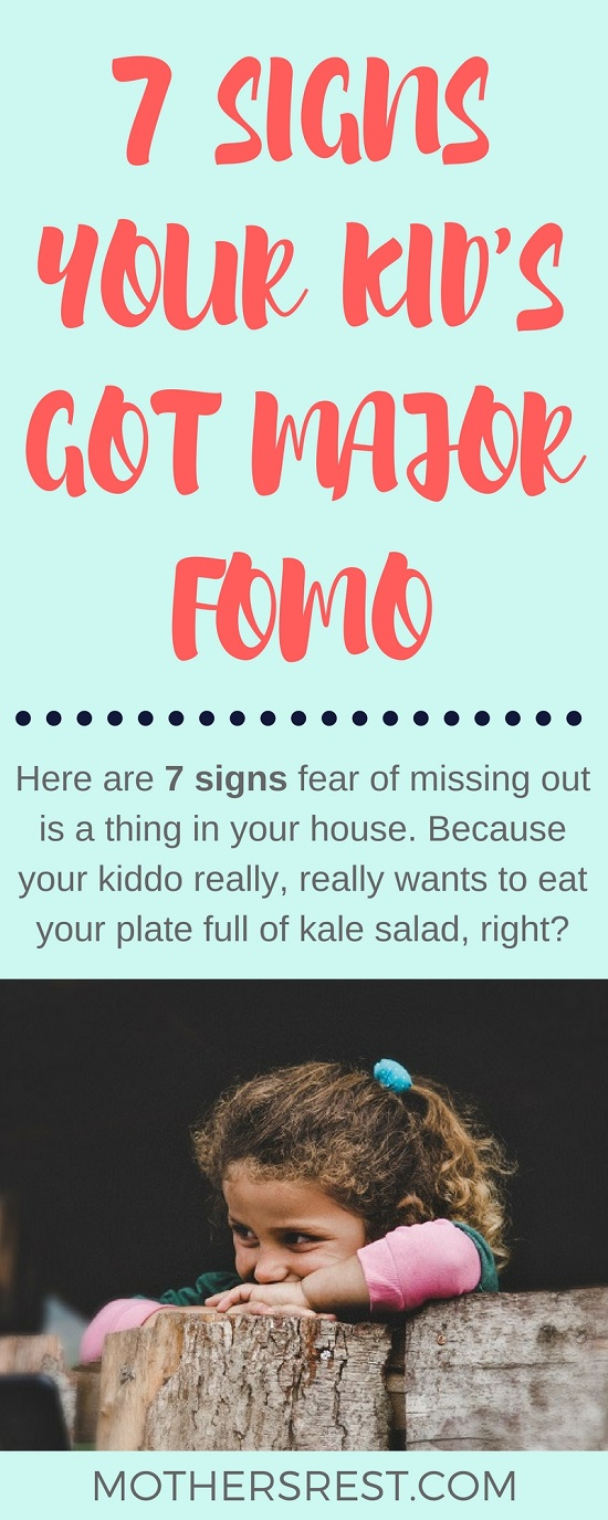 7 signs fear of missing out is a thing in your house. Because your kid really wants to eat your kale salad, right?